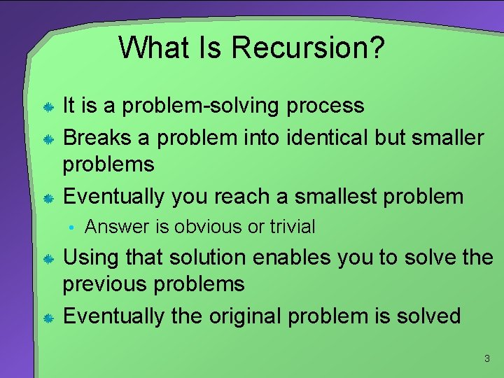 What Is Recursion? It is a problem-solving process Breaks a problem into identical but