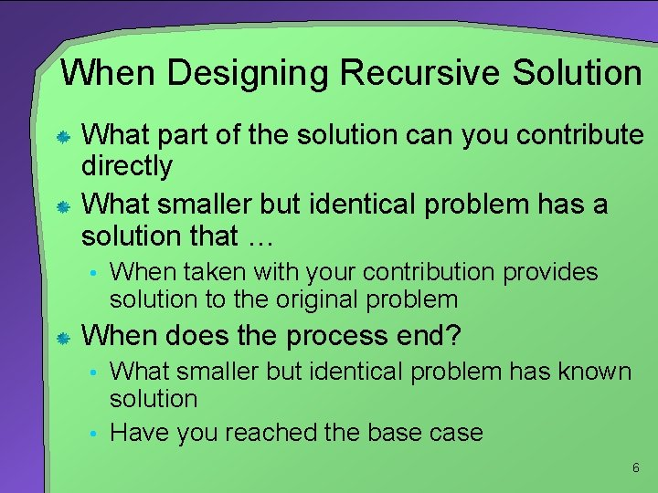 When Designing Recursive Solution What part of the solution can you contribute directly What