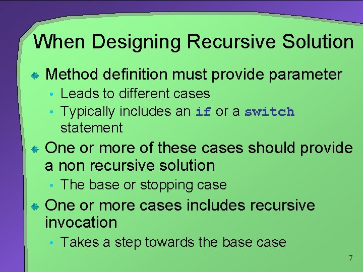 When Designing Recursive Solution Method definition must provide parameter • Leads to different cases