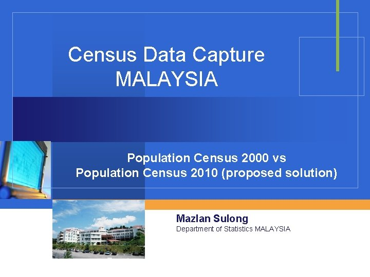 Census Data Capture MALAYSIA Population Census 2000 vs Population Census 2010 (proposed solution) Mazlan