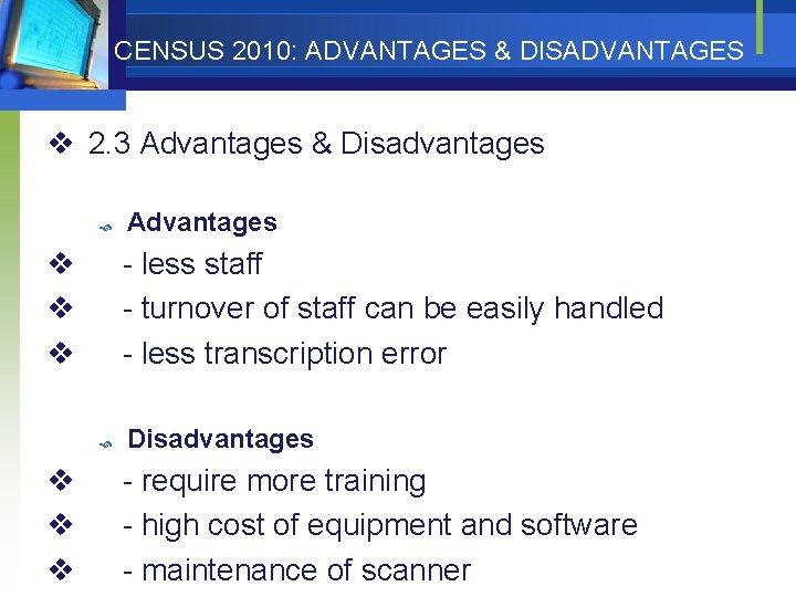 CENSUS 2010: ADVANTAGES & DISADVANTAGES v 2. 3 Advantages & Disadvantages v v v