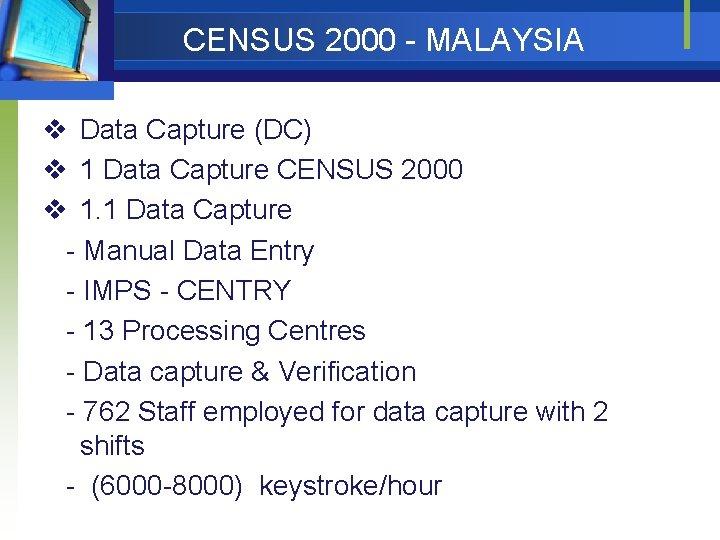 CENSUS 2000 - MALAYSIA v Data Capture (DC) v 1 Data Capture CENSUS 2000