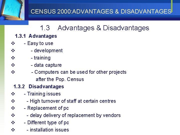 CENSUS 2000: ADVANTAGES & DISADVANTAGES 1. 3 Advantages & Disadvantages 1. 3. 1 Advantages