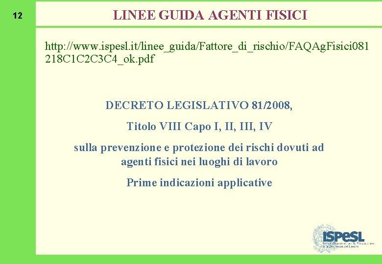 12 LINEE GUIDA AGENTI FISICI http: //www. ispesl. it/linee_guida/Fattore_di_rischio/FAQAg. Fisici 081 218 C 1