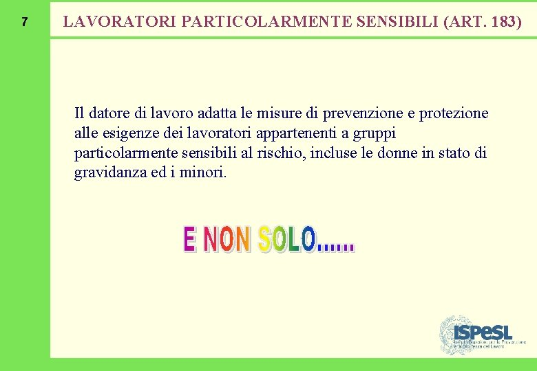 7 LAVORATORI PARTICOLARMENTE SENSIBILI (ART. 183) Il datore di lavoro adatta le misure di
