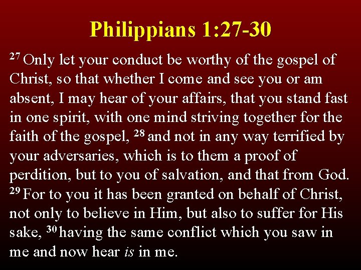 Philippians 1: 27 -30 27 Only let your conduct be worthy of the gospel