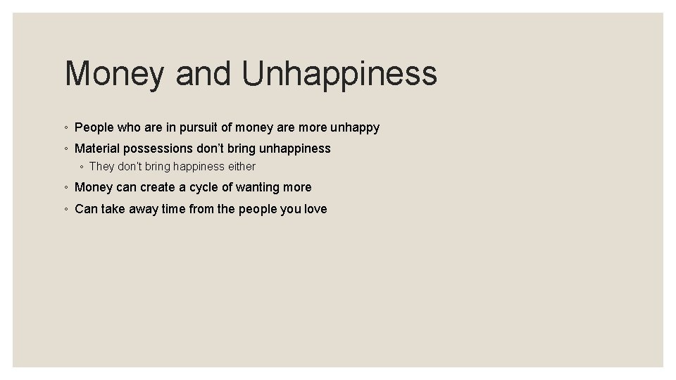 Money and Unhappiness ◦ People who are in pursuit of money are more unhappy