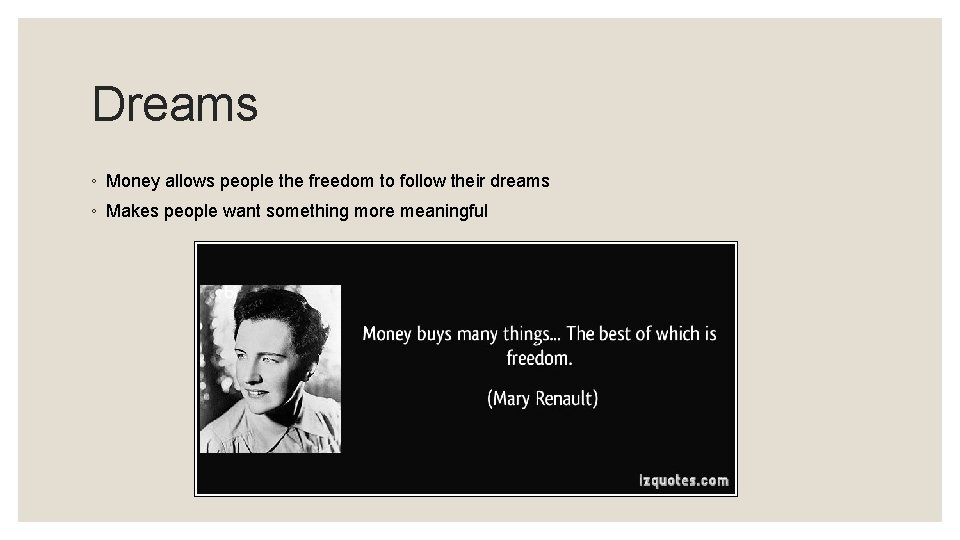 Dreams ◦ Money allows people the freedom to follow their dreams ◦ Makes people