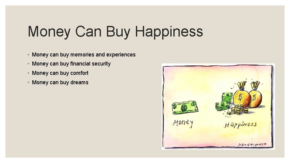 Money Can Buy Happiness ◦ Money can buy memories and experiences ◦ Money can
