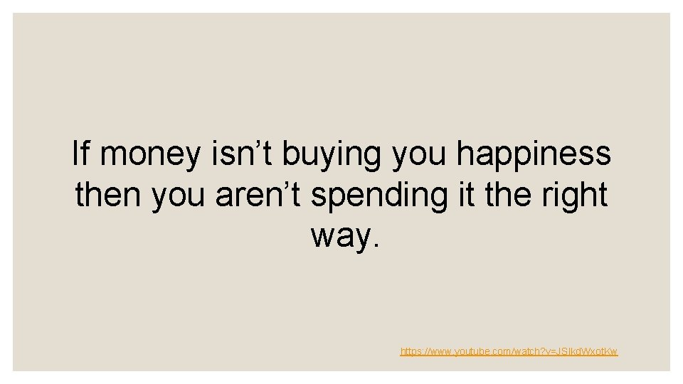 If money isn't buying you happiness then you aren't spending it the right way.