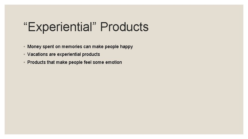 """""""Experiential"""" Products ◦ Money spent on memories can make people happy ◦ Vacations are"""