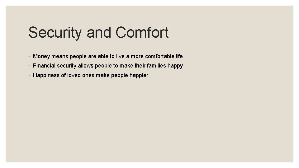 Security and Comfort ◦ Money means people are able to live a more comfortable