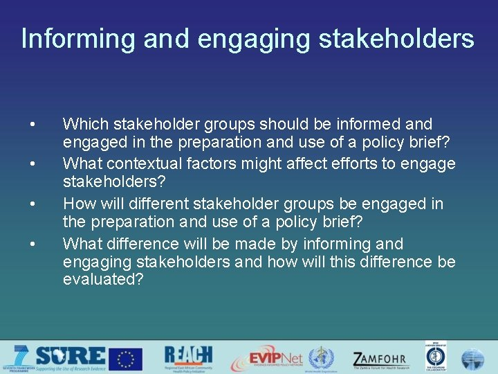Informing and engaging stakeholders • • Which stakeholder groups should be informed and engaged