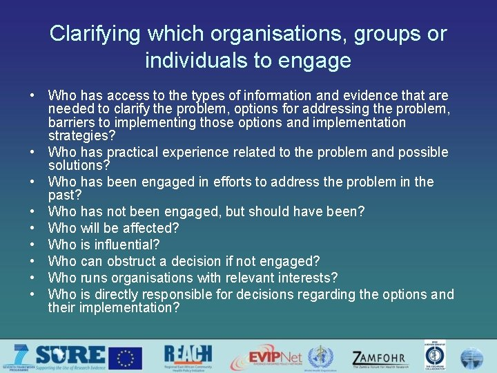 Clarifying which organisations, groups or individuals to engage • Who has access to the