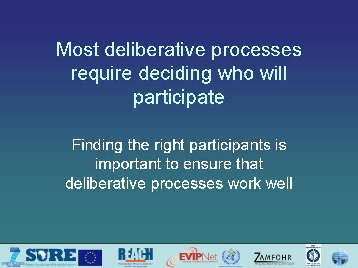 Most deliberative processes require deciding who will participate Finding the right participants is important