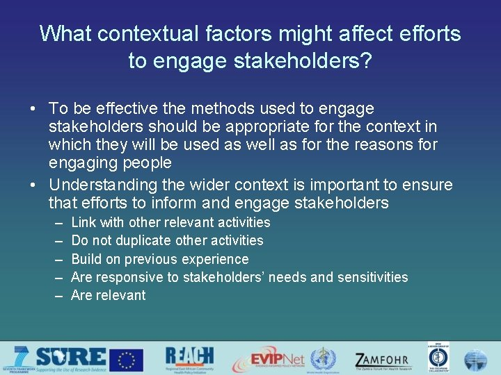 What contextual factors might affect efforts to engage stakeholders? • To be effective the