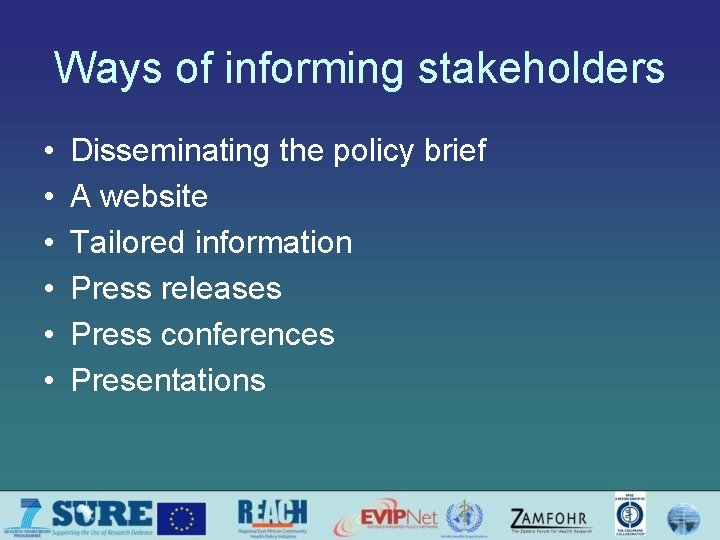 Ways of informing stakeholders • • • Disseminating the policy brief A website Tailored