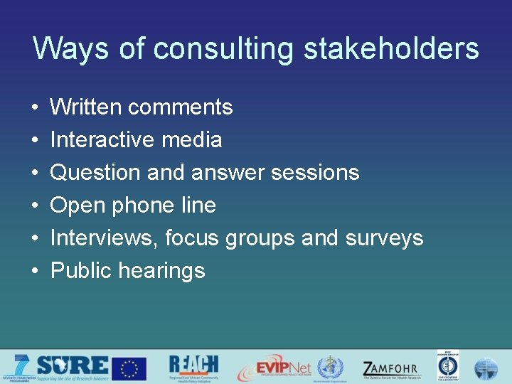 Ways of consulting stakeholders • • • Written comments Interactive media Question and answer
