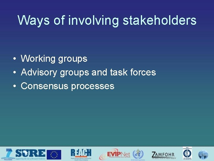 Ways of involving stakeholders • Working groups • Advisory groups and task forces •