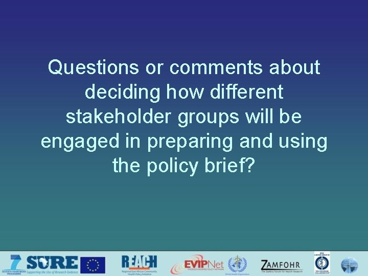 Questions or comments about deciding how different stakeholder groups will be engaged in preparing