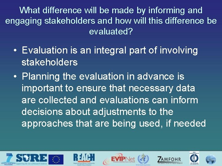 What difference will be made by informing and engaging stakeholders and how will this