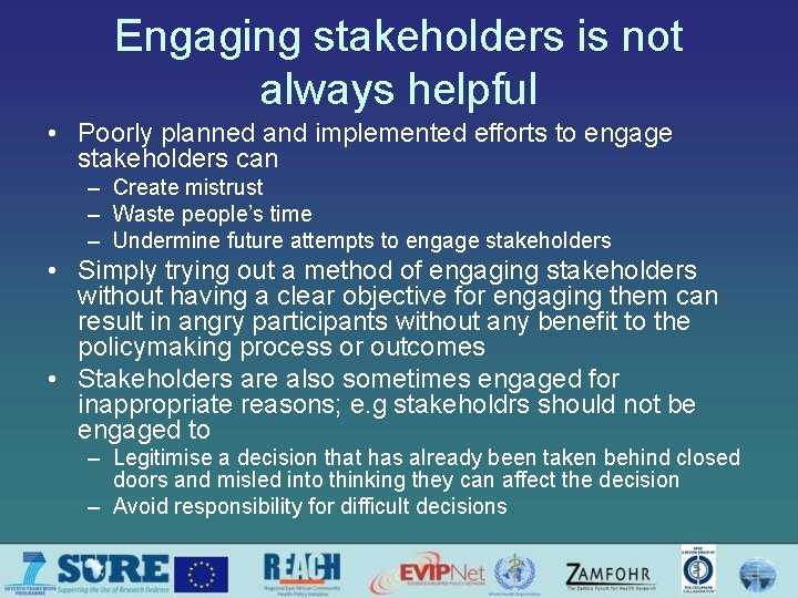 Engaging stakeholders is not always helpful • Poorly planned and implemented efforts to engage