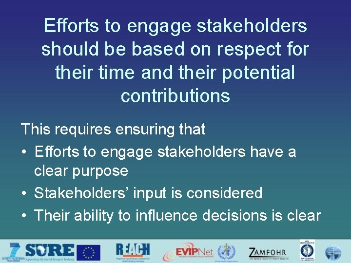 Efforts to engage stakeholders should be based on respect for their time and their