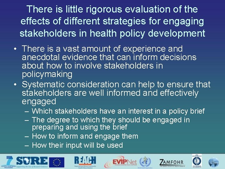 There is little rigorous evaluation of the effects of different strategies for engaging stakeholders