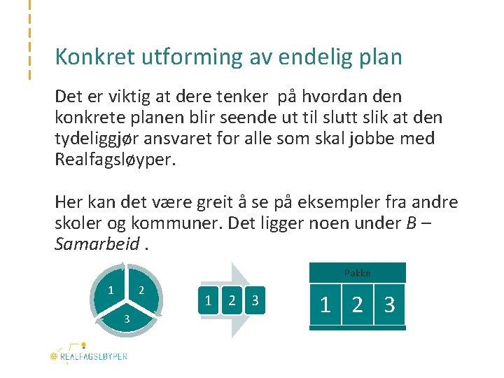 Konkret utforming av endelig plan Det er viktig at dere tenker på hvordan den