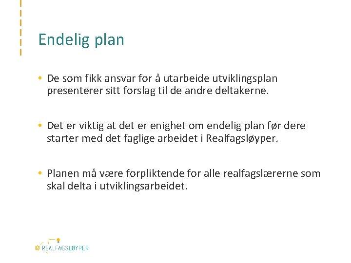 Endelig plan • De som fikk ansvar for å utarbeide utviklingsplan presenterer sitt forslag