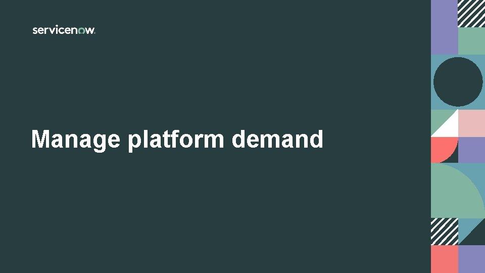 Manage platform demand