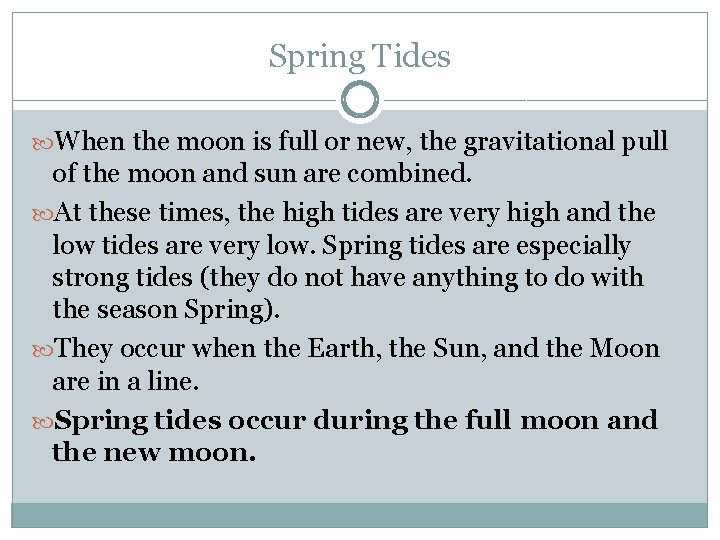 Spring Tides When the moon is full or new, the gravitational pull of the