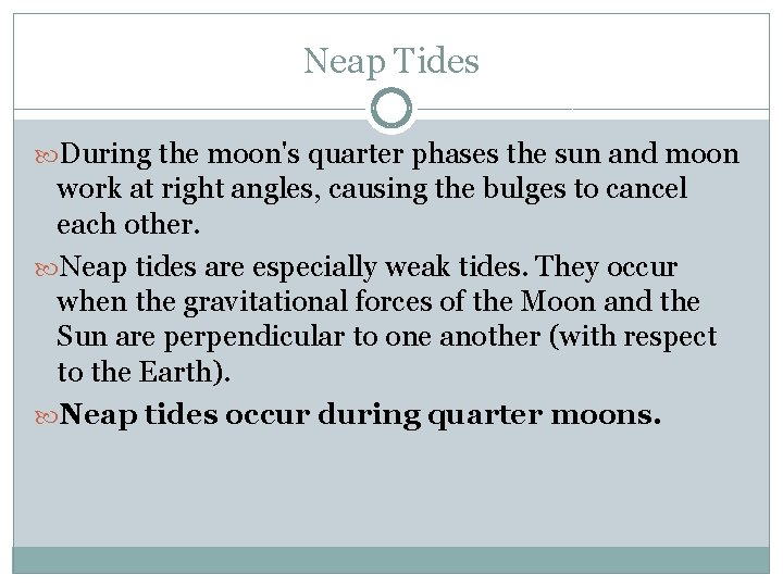 Neap Tides During the moon's quarter phases the sun and moon work at right