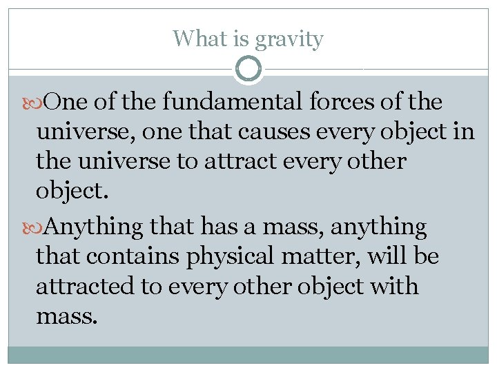 What is gravity One of the fundamental forces of the universe, one that causes