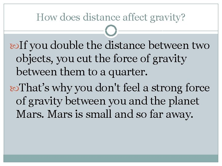 How does distance affect gravity? If you double the distance between two objects, you