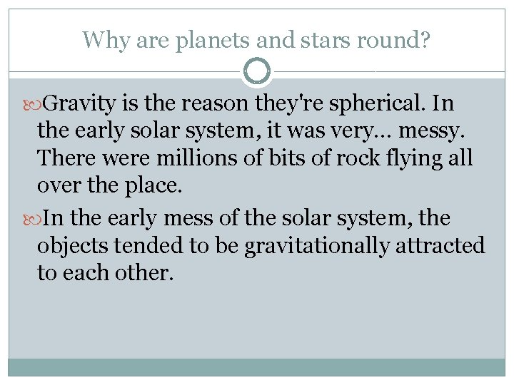 Why are planets and stars round? Gravity is the reason they're spherical. In the