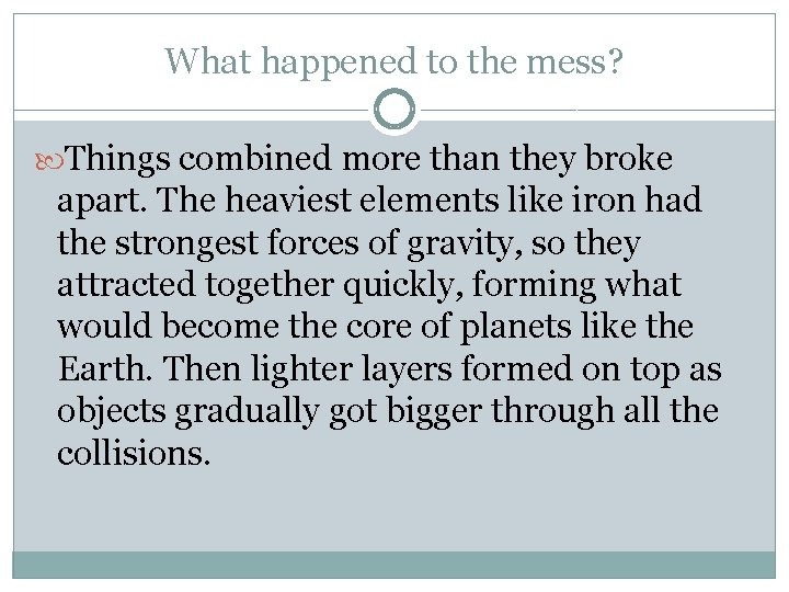 What happened to the mess? Things combined more than they broke apart. The heaviest