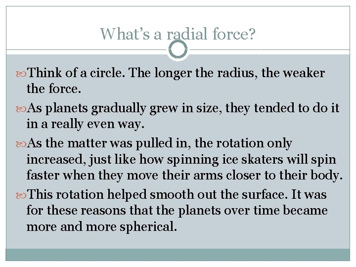 What's a radial force? Think of a circle. The longer the radius, the weaker