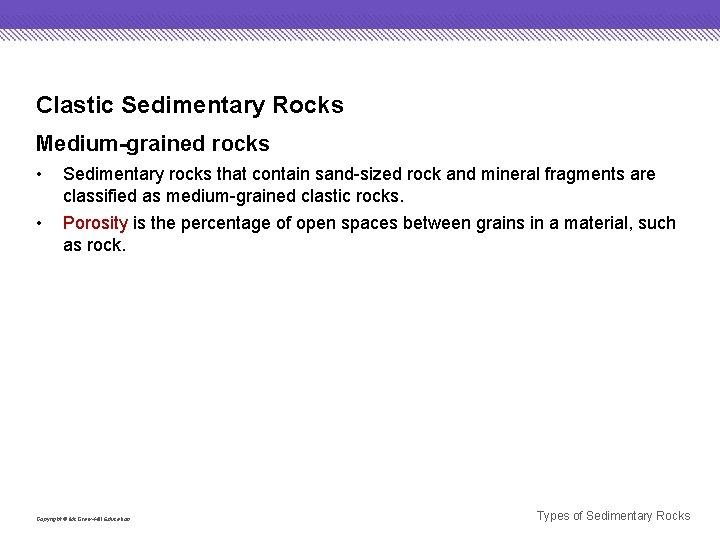 Clastic Sedimentary Rocks Medium-grained rocks • Sedimentary rocks that contain sand-sized rock and mineral
