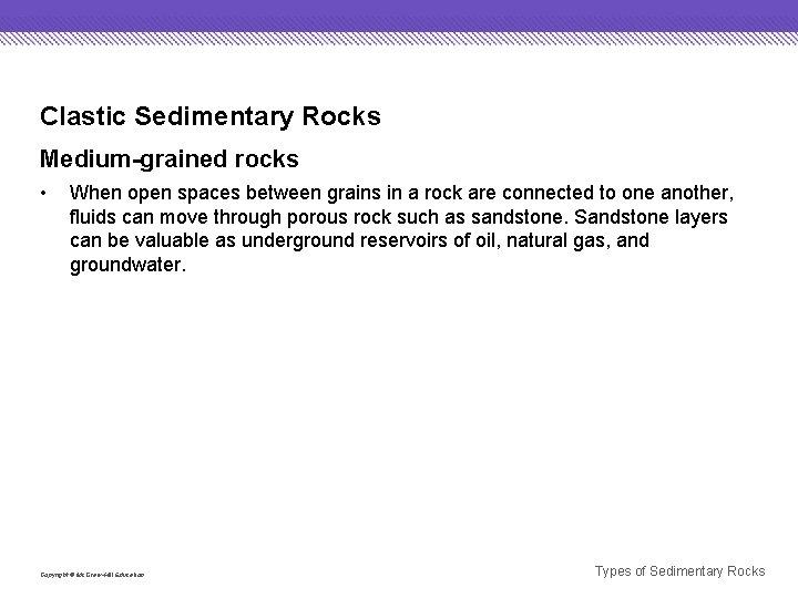 Clastic Sedimentary Rocks Medium-grained rocks • When open spaces between grains in a rock