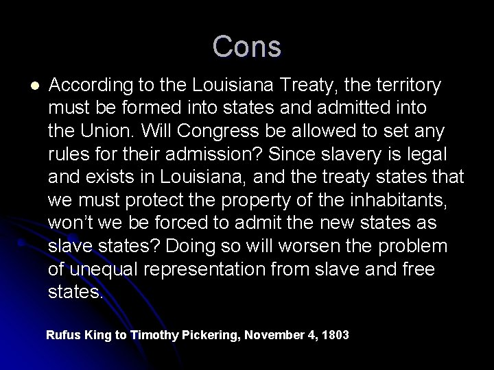Cons l According to the Louisiana Treaty, the territory must be formed into states