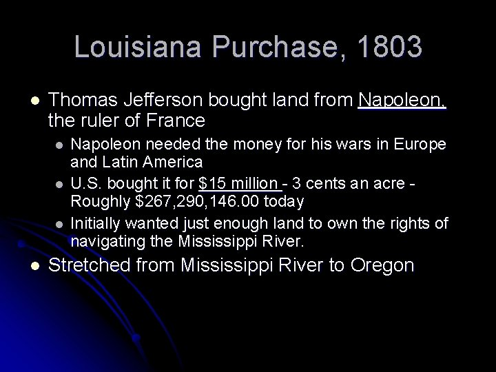 Louisiana Purchase, 1803 l Thomas Jefferson bought land from Napoleon, the ruler of France