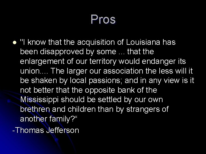 """Pros """"I know that the acquisition of Louisiana has been disapproved by some. ."""
