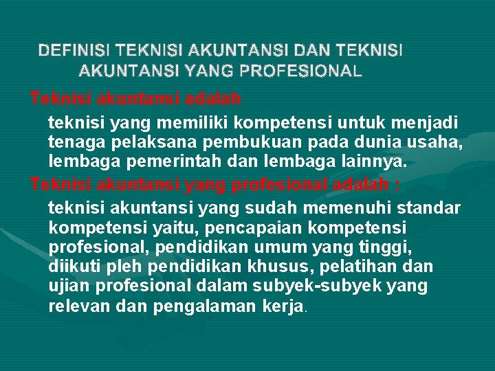 Teknisi akuntansi adalah teknisi yang memiliki kompetensi untuk menjadi tenaga pelaksana pembukuan pada dunia