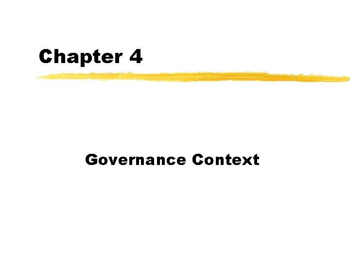 Chapter 4 Governance Context