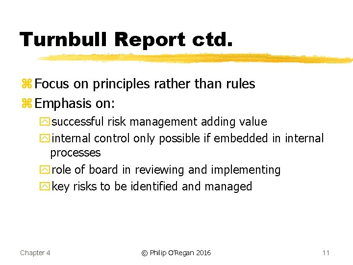 Turnbull Report ctd. z Focus on principles rather than rules z Emphasis on: ysuccessful