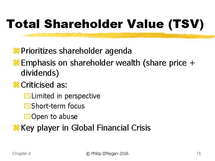 Total Shareholder Value (TSV) z Prioritizes shareholder agenda z Emphasis on shareholder wealth (share