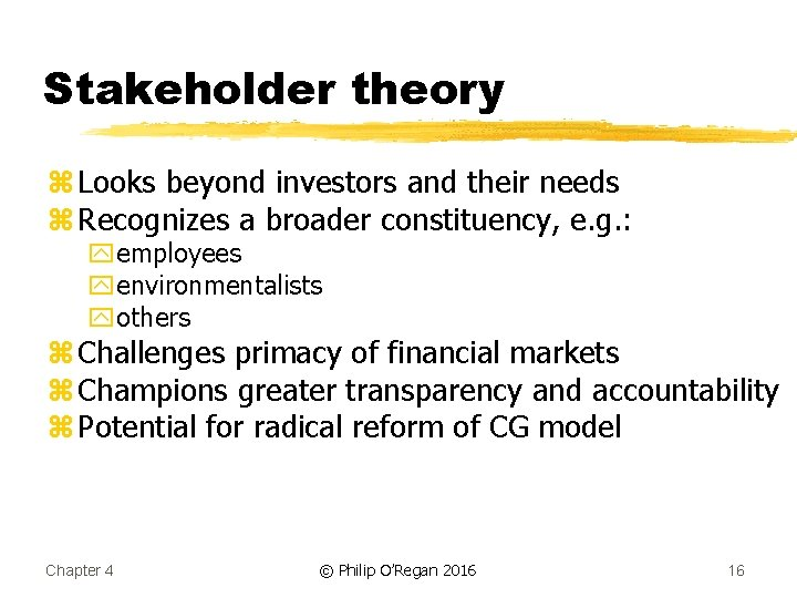 Stakeholder theory z Looks beyond investors and their needs z Recognizes a broader constituency,