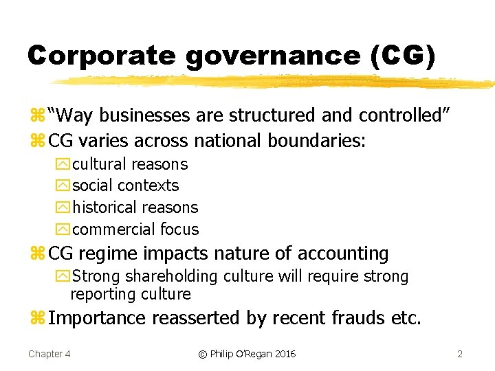 """Corporate governance (CG) z """"Way businesses are structured and controlled"""" z CG varies across"""