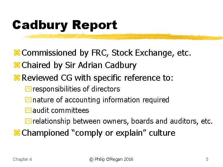 Cadbury Report z Commissioned by FRC, Stock Exchange, etc. z Chaired by Sir Adrian